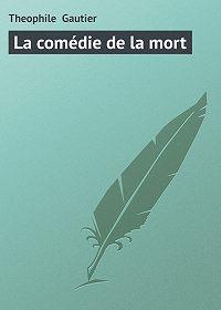 Theophile Gautier -La comédie de la mort