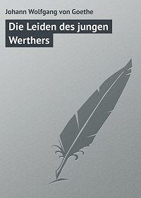 Johann Wolfgang - Die Leiden des jungen Werthers