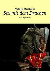 Vitaly Mushkin -Sex mit dem Drachen. Der riesige Phallus