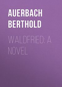 Berthold Auerbach -Waldfried: A Novel