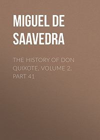 Miguel Cervantes -The History of Don Quixote, Volume 2, Part 41