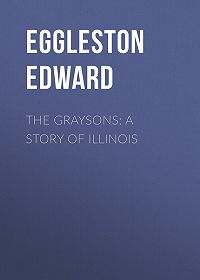 Edward Eggleston -The Graysons: A Story of Illinois