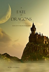 Morgan Rice - A Fate of Dragons
