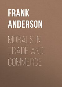 Frank Anderson -Morals in Trade and Commerce