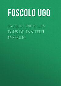 Ugo Foscolo -Jacques Ortis; Les fous du docteur Miraglia