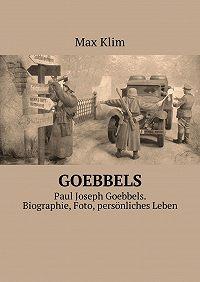 Max Klim -Goebbels. Paul Joseph Goebbels. Biographie, Foto, persönliches Leben