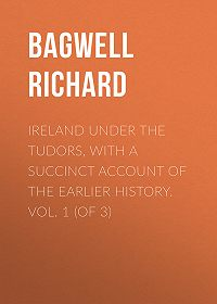 Richard Bagwell -Ireland under the Tudors, with a Succinct Account of the Earlier History. Vol. 1 (of 3)