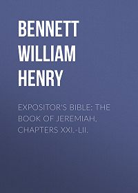 William Bennett -Expositor's Bible: The Book of Jeremiah, Chapters XXI.-LII.