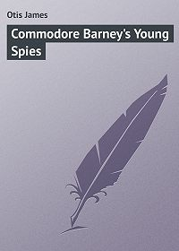 James Otis -Commodore Barney's Young Spies