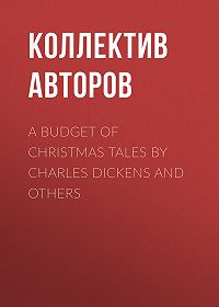 Коллектив авторов -A Budget of Christmas Tales by Charles Dickens and Others