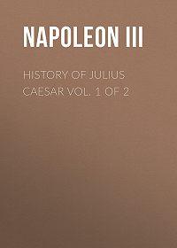 Napoleon III -History of Julius Caesar Vol. 1 of 2