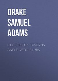 Samuel Drake -Old Boston Taverns and Tavern Clubs