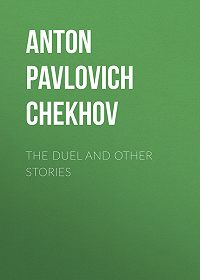 Anton Chekhov -The Duel and Other Stories