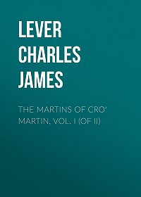 Charles Lever -The Martins Of Cro' Martin, Vol. I (of II)