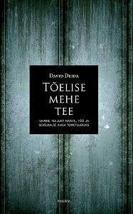 David Deida -Tõelise mehe tee. Vaimne teejuht naiste, töö ja seksuaalse ihaga toimetulekuks