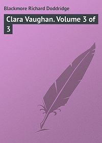 Richard Blackmore -Clara Vaughan. Volume 3 of 3
