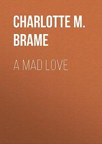Charlotte M. Brame -A Mad Love