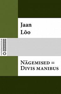 Jaan Lõo -Nägemised = Divis manibus