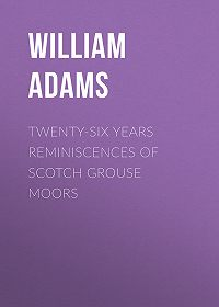 William Adams -Twenty-Six Years Reminiscences of Scotch Grouse Moors