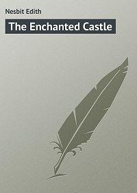 Edith Nesbit -The Enchanted Castle