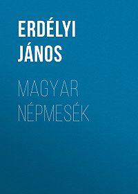 János Erdélyi -Magyar népmesék
