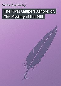 Ruel Smith -The Rival Campers Ashore: or, The Mystery of the Mill