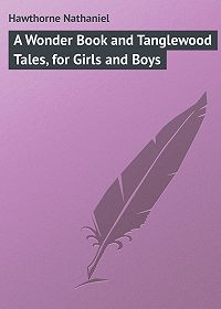 Nathaniel Hawthorne -A Wonder Book and Tanglewood Tales, for Girls and Boys