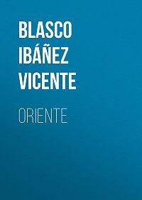 Vicente Blasco Ibáñez -Oriente