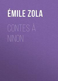 Эмиль Золя -Contes à Ninon