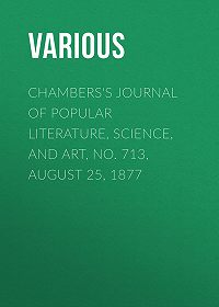 Various -Chambers's Journal of Popular Literature, Science, and Art, No. 713, August 25, 1877
