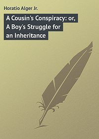 Horatio Alger -A Cousin's Conspiracy: or, A Boy's Struggle for an Inheritance