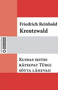 Friedrich Reinhold Kreutzwald -Kuidas seitse rätsepat Türgi sõtta lähevad