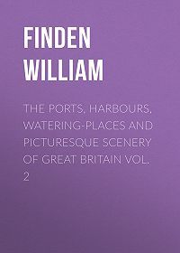 William Finden -The Ports, Harbours, Watering-places and Picturesque Scenery of Great Britain Vol. 2