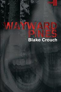 Blake Crouch -Wayward Pines. III osa