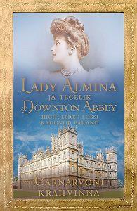 Carnarvoni Krahvinna -Lady Almina ja tegelik Downton Abbey