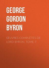 George Gordon Byron -Œuvres complètes de lord Byron, Tome 7