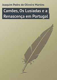 Joaquim Martins -Camões, Os Lusíadas e a Renascença em Portugal