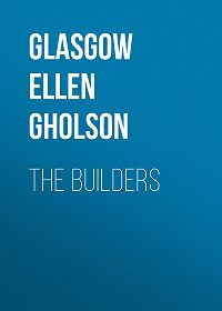 Ellen Glasgow -The Builders