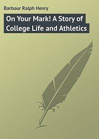 Ralph Barbour -On Your Mark! A Story of College Life and Athletics