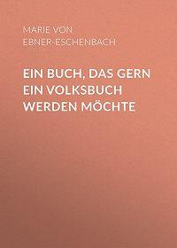 Marie Ebner-Eschenbach -Ein Buch, das gern ein Volksbuch werden möchte