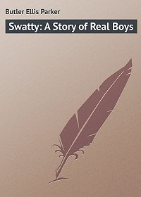 Ellis Butler -Swatty: A Story of Real Boys