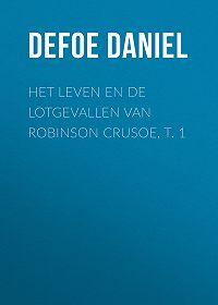Daniel Defoe -Het leven en de lotgevallen van Robinson Crusoe, t. 1