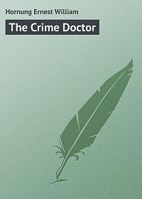 Ernest Hornung -The Crime Doctor
