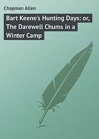Allen Chapman -Bart Keene's Hunting Days: or, The Darewell Chums in a Winter Camp