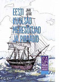 Jaak Juske -Eesti kuulsad meresõitjad ja piraadid. Isa põnevad unejutud ajaloost