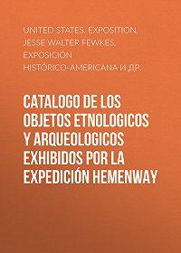 Jesse Fewkes -Catalogo de los Objetos Etnologicos y Arqueologicos Exhibidos por la Expedición Hemenway