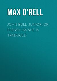 Max O'Rell -John Bull, Junior: or, French as She is Traduced