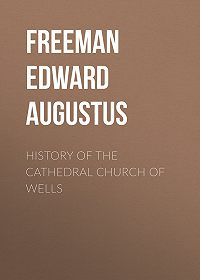 Edward Freeman -History of the Cathedral Church of Wells