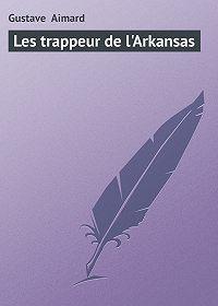 Gustave Aimard -Les trappeur de l'Arkansas