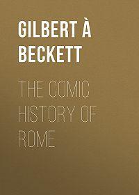 Gilbert À Beckett -The Comic History of Rome